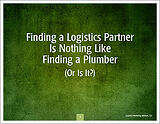 Finding a Logistics Provider Is Nothing Like Finding a Plumber (Or Is It?)